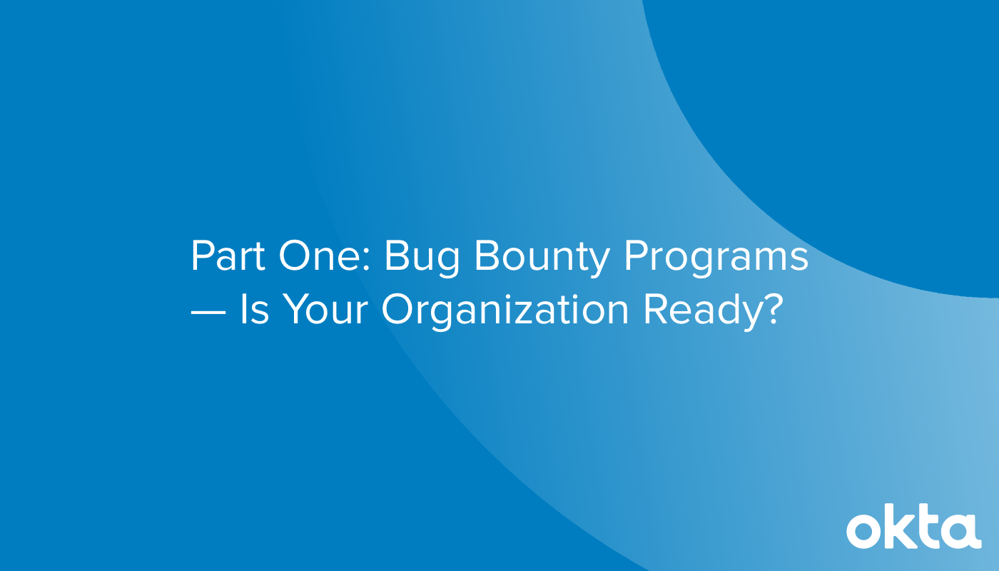 Part One: Bug Bounty Programs — Is Your Organization Ready