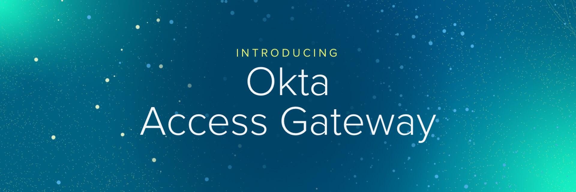 Okta Access Gateway Blog Post